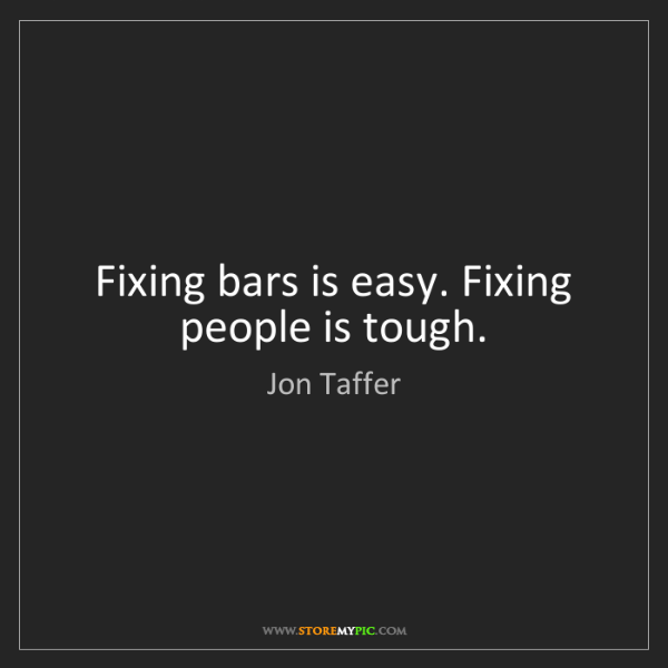 Jon Taffer: Fixing bars is easy. Fixing people is tough.