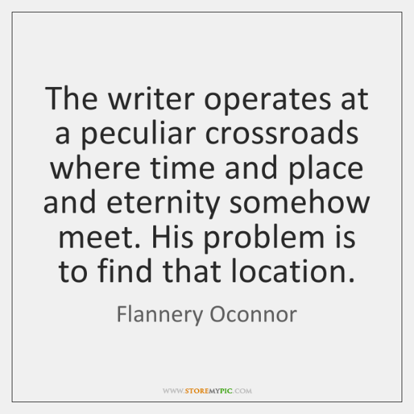 The writer operates at a peculiar crossroads where time and place and ...