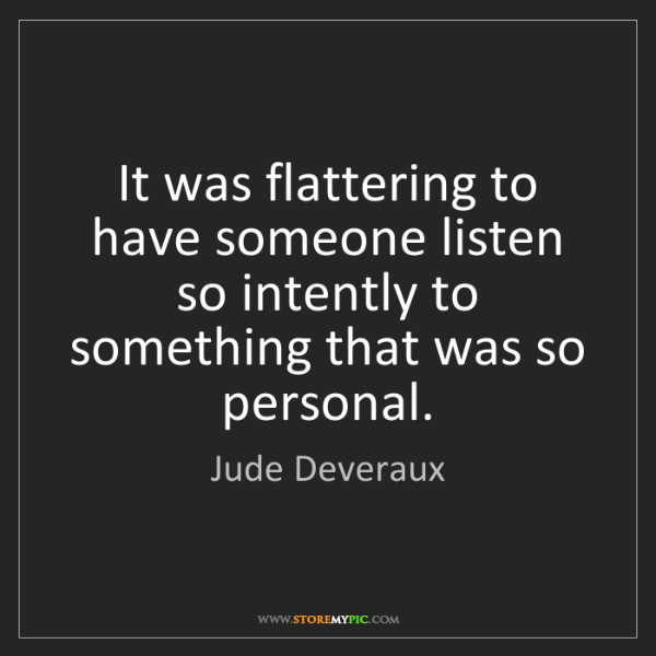 Jude Deveraux: It was flattering to have someone listen so intently...