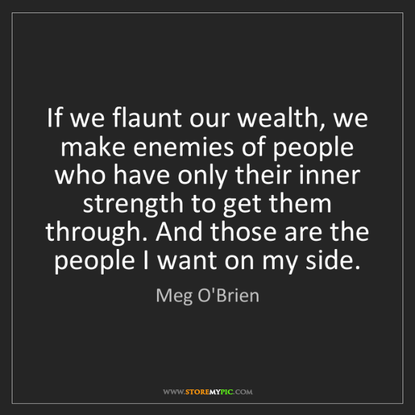 Meg O'Brien: If we flaunt our wealth, we make enemies of people who...