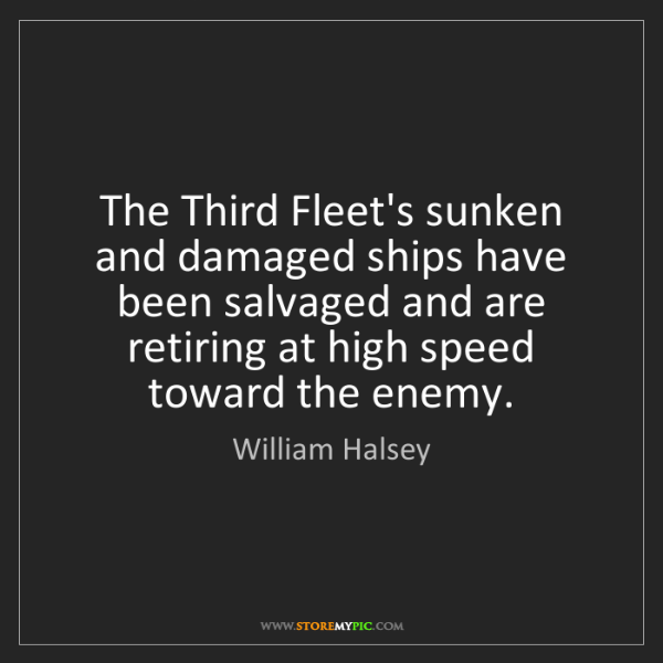William Halsey: The Third Fleet's sunken and damaged ships have been...