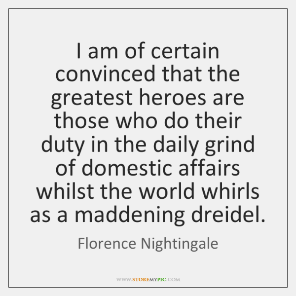 I am of certain convinced that the greatest heroes are those who ...