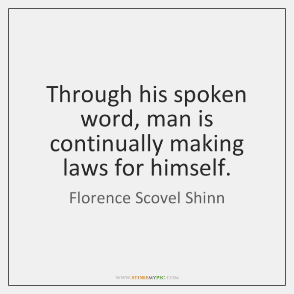 Through his spoken word, man is continually making laws for himself.