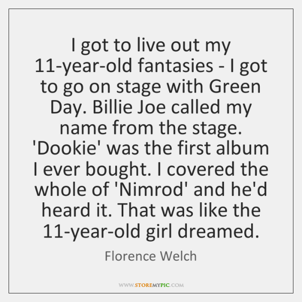 I got to live out my 11-year-old fantasies - I got to ...
