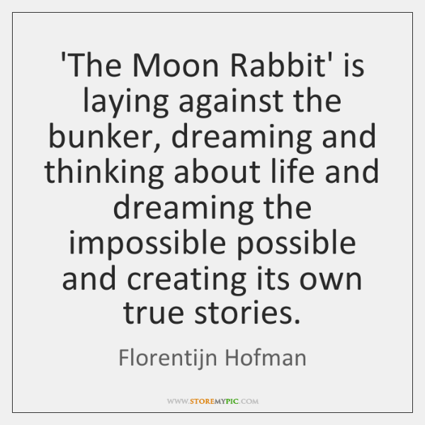 'The Moon Rabbit' is laying against the bunker, dreaming and thinking about ...