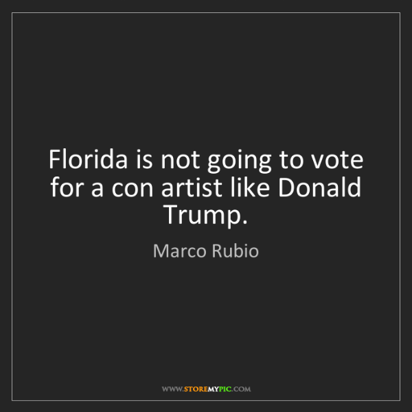Marco Rubio: Florida is not going to vote for a con artist like Donald...