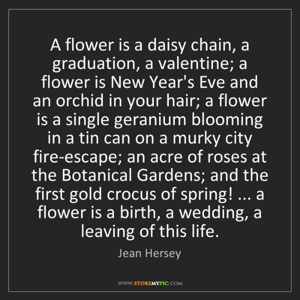 Jean Hersey: A flower is a daisy chain, a graduation, a valentine;...