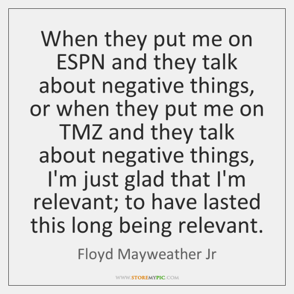 When they put me on ESPN and they talk about negative things, ...