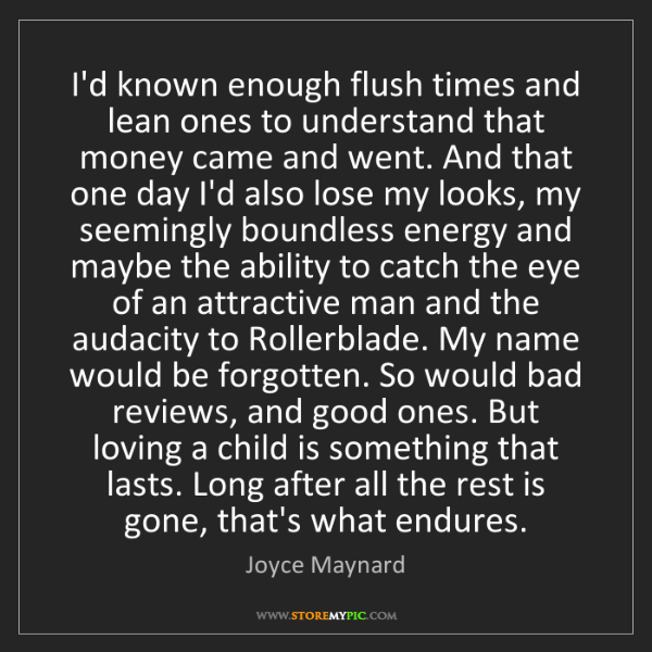 Joyce Maynard: I'd known enough flush times and lean ones to understand...