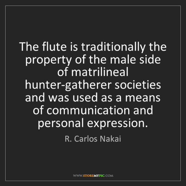 R. Carlos Nakai: The flute is traditionally the property of the male side...
