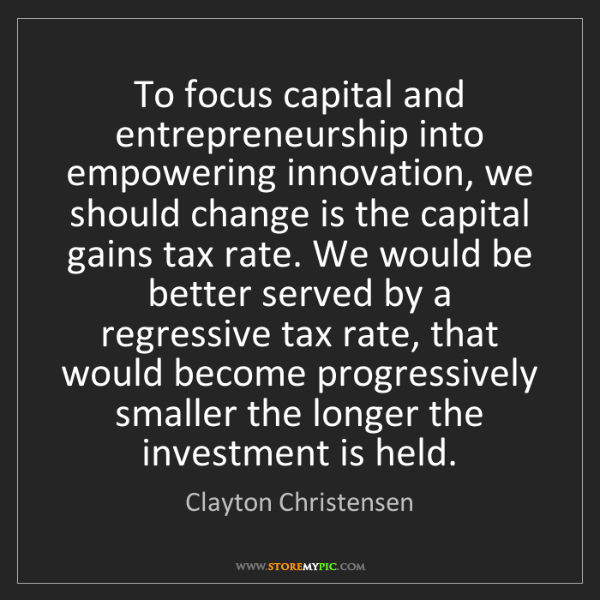 Clayton Christensen: To focus capital and entrepreneurship into empowering...