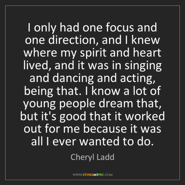 Cheryl Ladd: I only had one focus and one direction, and I knew where...