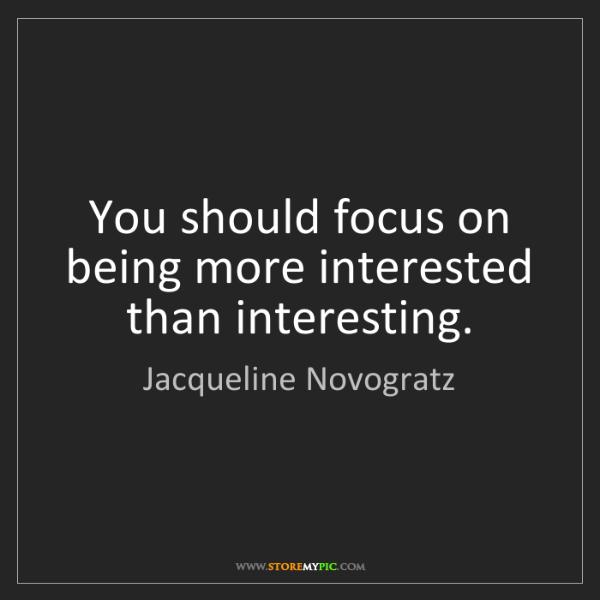 Jacqueline Novogratz: You should focus on being more interested than interesting.