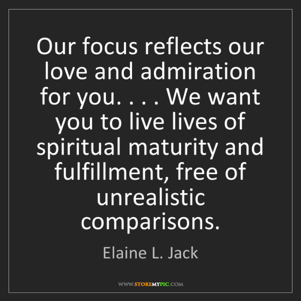 Elaine L. Jack: Our focus reflects our love and admiration for you. ....
