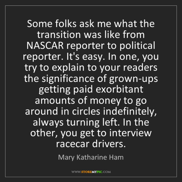 Mary Katharine Ham: Some folks ask me what the transition was like from NASCAR...