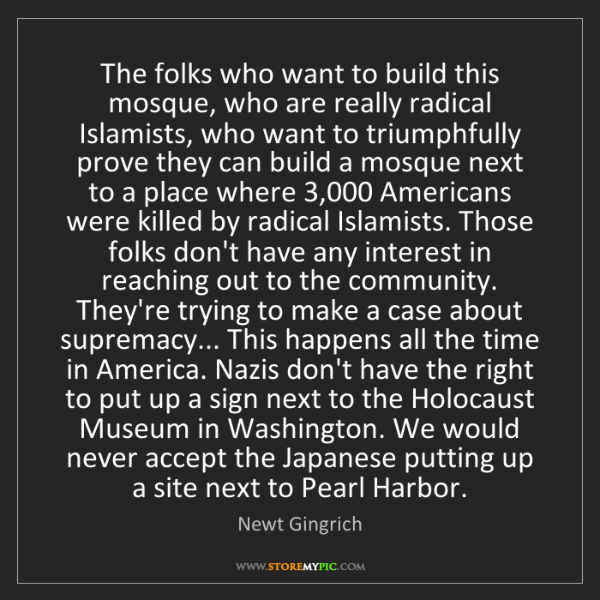 Newt Gingrich: The folks who want to build this mosque, who are really...