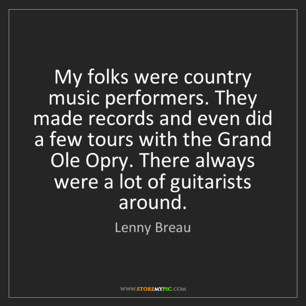 Lenny Breau: My folks were country music performers. They made records...