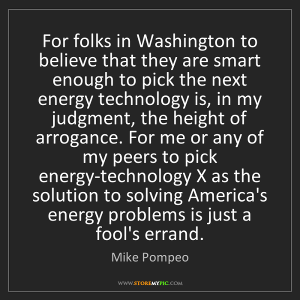 Mike Pompeo: For folks in Washington to believe that they are smart...