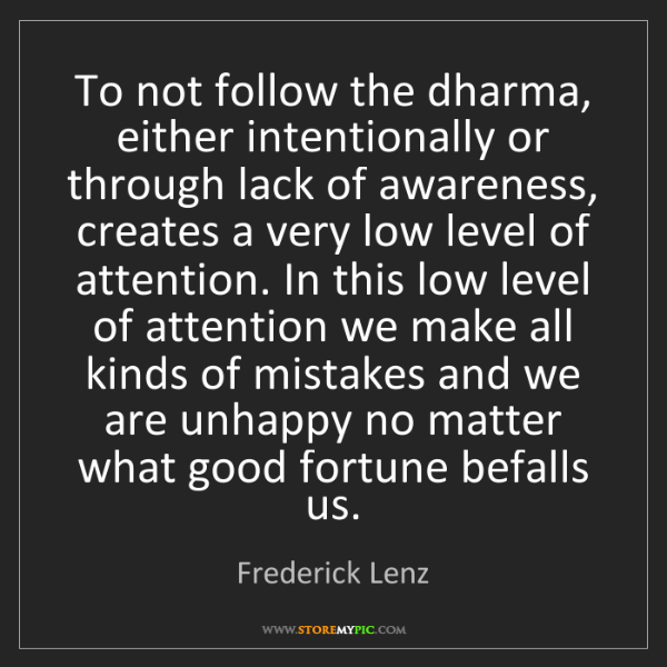 Frederick Lenz: To not follow the dharma, either intentionally or through...