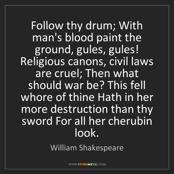 William Shakespeare: Follow thy drum; With man's blood paint the ground, gules,...