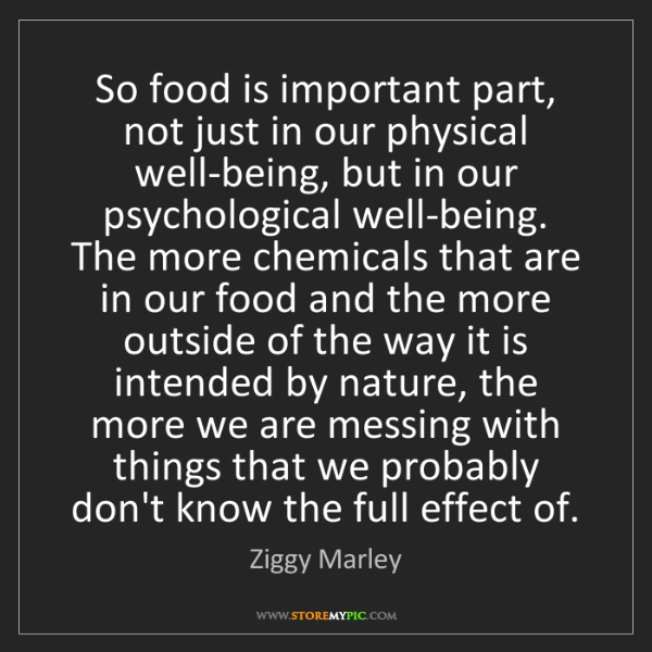 Ziggy Marley: So food is important part, not just in our physical well-being,...