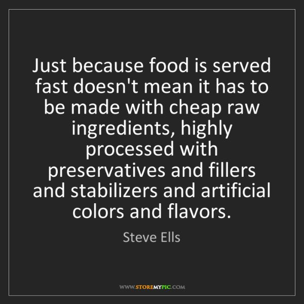 Steve Ells: Just because food is served fast doesn't mean it has...