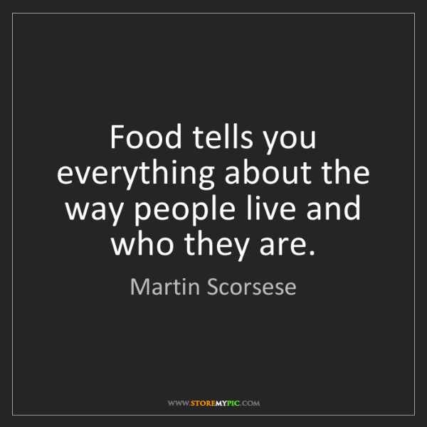 Martin Scorsese: Food tells you everything about the way people live and...