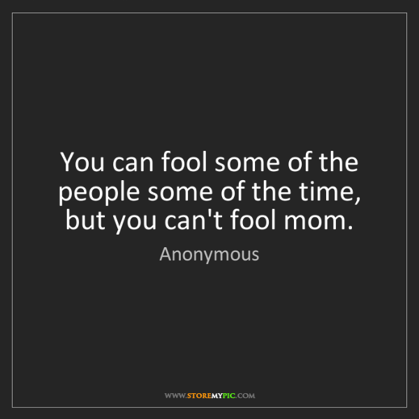 Anonymous: You can fool some of the people some of the time, but...