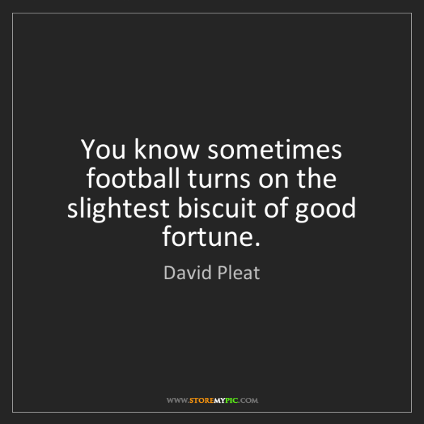 David Pleat: You know sometimes football turns on the slightest biscuit...