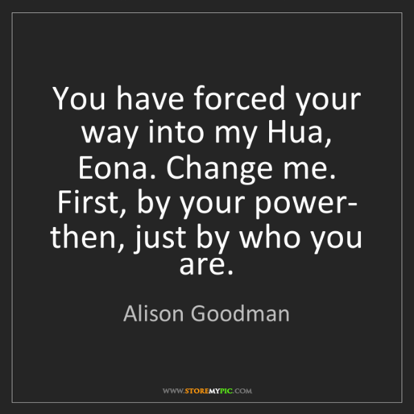 Alison Goodman: You have forced your way into my Hua, Eona. Change me....
