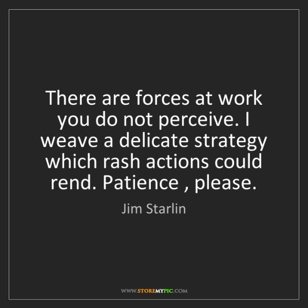 Jim Starlin: There are forces at work you do not perceive. I weave...