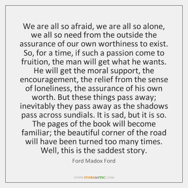We are all so afraid, we are all so alone, we all ...