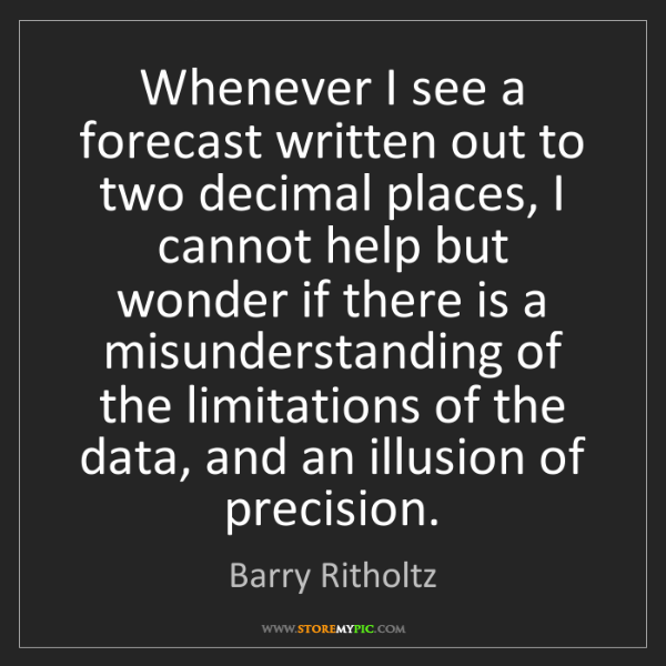 Barry Ritholtz: Whenever I see a forecast written out to two decimal...