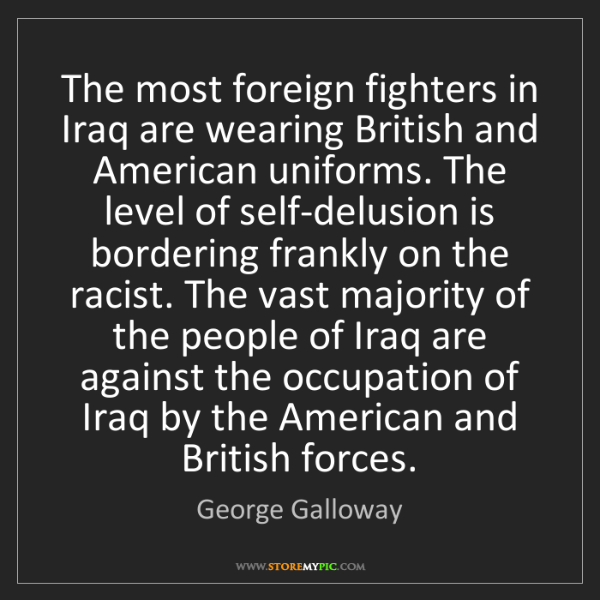 George Galloway: The most foreign fighters in Iraq are wearing British...