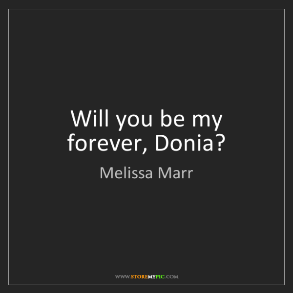 Melissa Marr: Will you be my forever, Donia?
