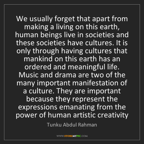 Tunku Abdul Rahman: We usually forget that apart from making a living on...