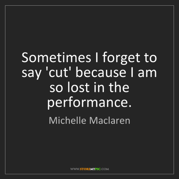 Michelle Maclaren: Sometimes I forget to say 'cut' because I am so lost...