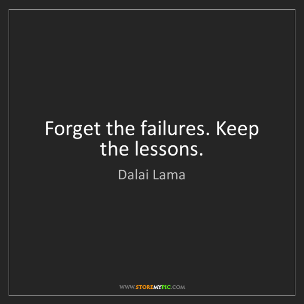 Dalai Lama: Forget the failures. Keep the lessons.
