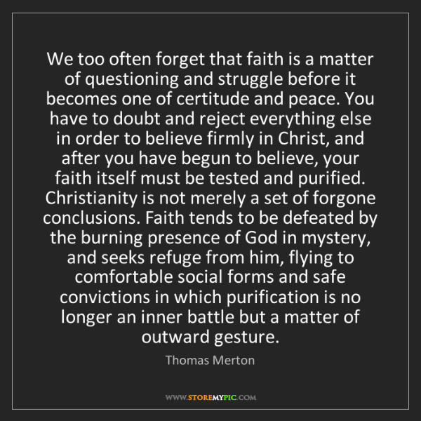 Thomas Merton: We too often forget that faith is a matter of questioning...