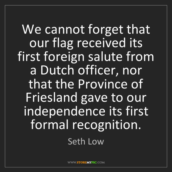Seth Low: We cannot forget that our flag received its first foreign...