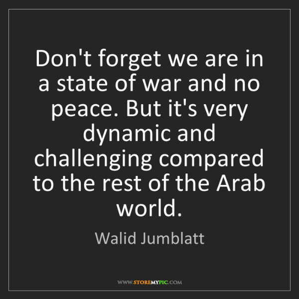 Walid Jumblatt: Don't forget we are in a state of war and no peace. But...