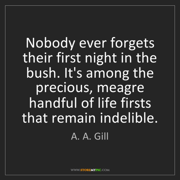 A. A. Gill: Nobody ever forgets their first night in the bush. It's...