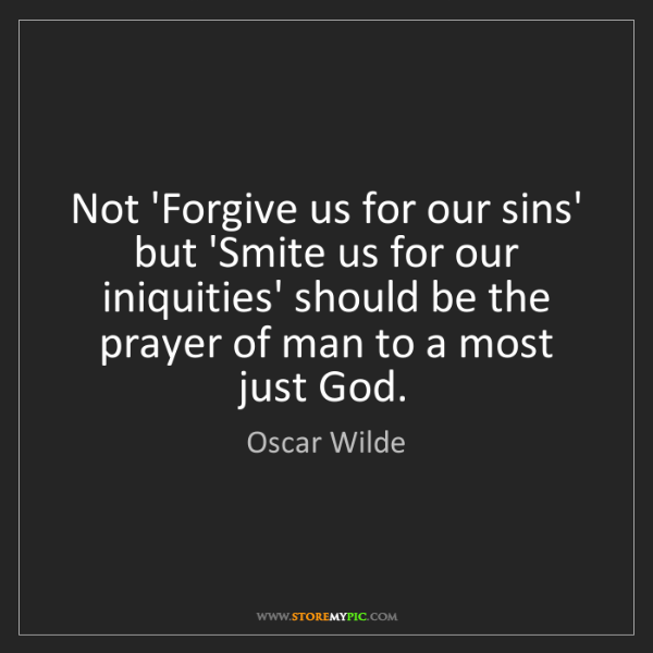 Oscar Wilde: Not 'Forgive us for our sins' but 'Smite us for our iniquities'...