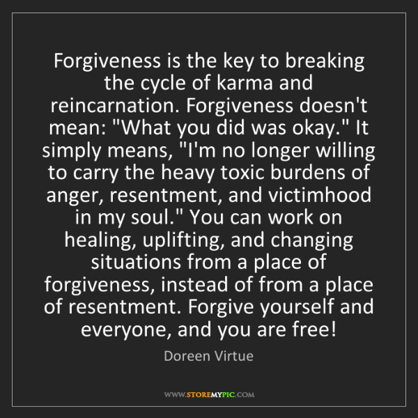 Doreen Virtue: Forgiveness is the key to breaking the cycle of karma...