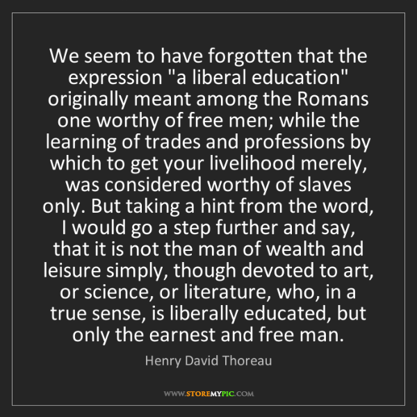 "Henry David Thoreau: We seem to have forgotten that the expression ""a liberal..."