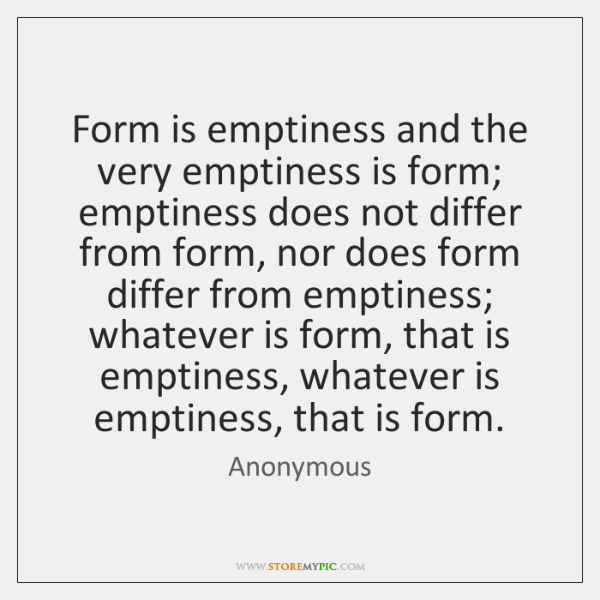 Form is emptiness and the very emptiness is form; emptiness does not ...