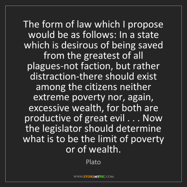 Plato: The form of law which I propose would be as follows:...