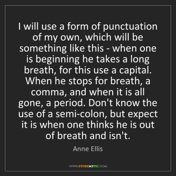 Anne Ellis: I will use a form of punctuation of my own, which will...