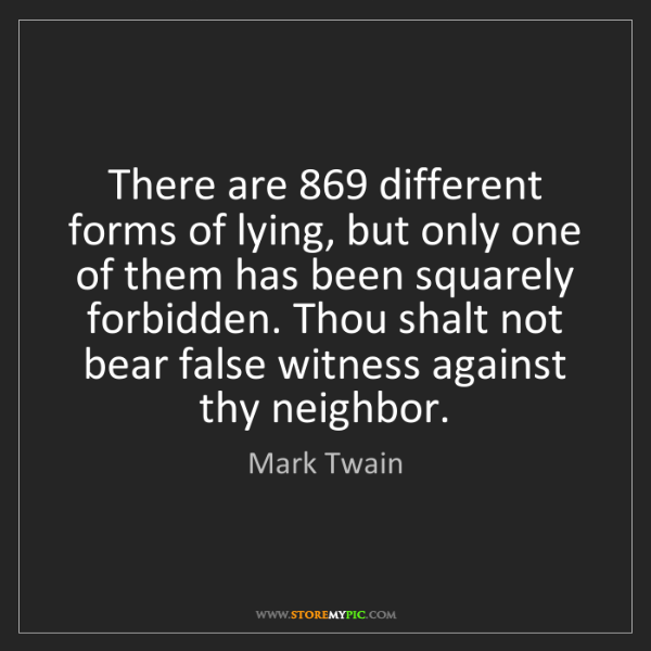 Mark Twain: There are 869 different forms of lying, but only one...