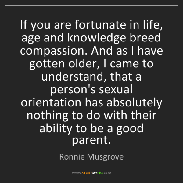 Ronnie Musgrove: If you are fortunate in life, age and knowledge breed...